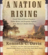 A Nation Rising: Untold Tales of Flawed Founders, Fallen Heroes, and Forgotten Fighters from...