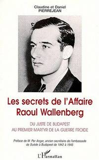 Secrets de l'affaire raoul wallenberg (les) du juste d (French Edition)