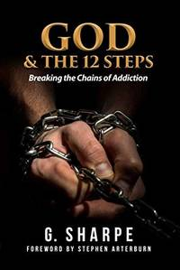 God & The 12 Steps: Breaking the Chains of Addiction