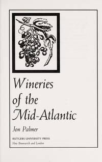 Wineries of the Mid-Atlantic; Featuring 75 wineries in NJ, MD, PA, and VA
