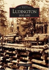 Ludington: 1830-1930 (Images of America)