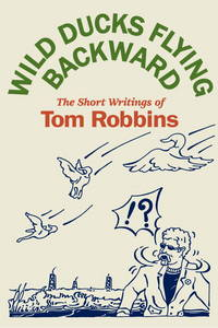 Wild Ducks Flying Backward: The Short Writings of Tom Robbins by  Tom ROBBINS - Paperback - Advance Reading Copy - 2005 - from abookshop and Biblio.co.uk