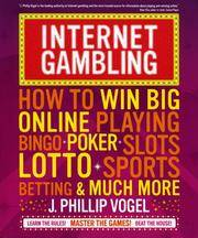 Internet Gambling  How to Win Big Online  Playing Bingo, Poker, Slots, Lotto, Sports Betting, and...