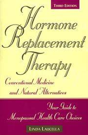 Hormone Replacement Therapy: Conventional Medicine and Natural Alternatives, Your Guide to Menopausal Health Care Choices. 3rd ed.