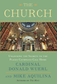 The Church : Unlocking the Secrets to the Places Catholics Call Home
