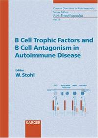 B Cell Trophic Factors And B Cell Antagonism In Autoimmune Diseases (Current Directions in...
