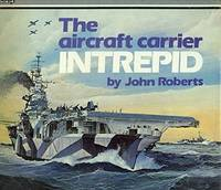 THE AIRCRAFT CARRIER INTREPID. by  JOHN Roberts - Hardcover - 1982 - from ThriftBooks (SKU: G085177251XI3N00)