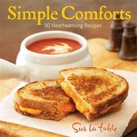 Simple Comforts: 50 Heartwarming Recipes by  Sur La Table - from Paper Tiger Books (SKU: 51W00000WGW0_ns)