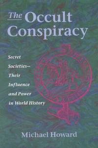The Occult Conspiracy Secret Societies Their Influence and Power in World History