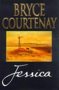JESSICA - SIGNED by BRYCE COURTENAY - TRUE FIRST AUSTRALIAN EDITION -