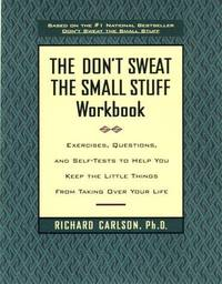The Don't Sweat the Small Stuff Workbook: Exercises, Questions, & Self-Tests to Help You...