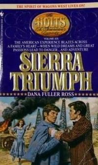Sierra Triumph (Ross, Dana Fuller. Holts--An American Dynasty, V. 6.) by Dana Fuller Ross - Paperback - 1992-06 - from Ergodebooks (SKU: SONG0816154511)