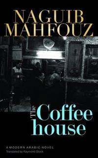 image of The Coffeehouse: A Modern Arabic Novel