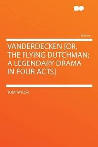 image of Vanderdecken [or, the Flying Dutchman; a Legendary Drama in Four Acts]