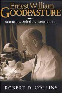 Ernest William Goodpasture: Scientist, Scholar, Gentleman by  Robert D Collins - 1st - 2002 - from AardBooks and Biblio.co.uk