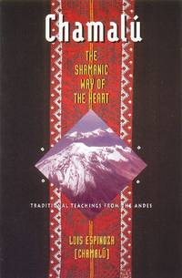 Chamalú: The Shamanic Way of the Heart: Traditional Teachings from the Andes