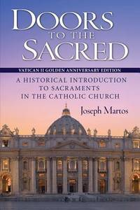 Doors to the Sacred: A Historical Introduction to Sacraments in the Catholic Church by  Joseph Martos - Paperback - from Cloud 9 Books and Biblio.com