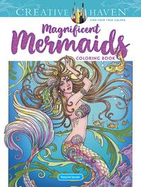 MAGNIFICENT MERMAIDS: Creative Haven Coloring Book (O)