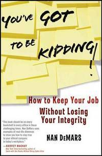 You've Got to Be Kidding! : How to Keep Your Job Without Losing Your Integrity