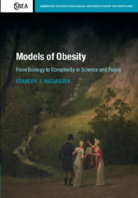 Models of Obesity: From Ecology to Complexity in Science and Policy (Cambridge Studies in...