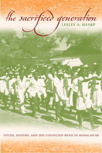 Sacrified Generation: Youth, History, and the Colonized Mind in Madagascar