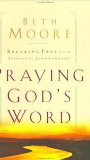 Praying God's Word: Breaking Free From Spiritual Strongholds by  Beth Moore - Hardcover - 5th Printing - 2000 - from Keeper of the Page (SKU: 328607)
