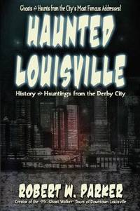 Haunted Louisville by Robert W. Parker - Paperback - Signed - May 2007 - from Firefly Bookstore and Biblio.com