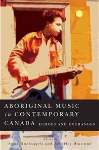 Aboriginal Music in Contemporary Canada: Echoes and Exchanges (McGill-Queen's Native and...
