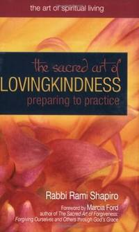 The Sacred Art of Lovingkindness: Preparing to Practice (The Art of Spiritual Living)