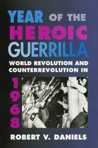 Year of the Heroic Guerrilla : World Revolution and Counterrevolution in 1968