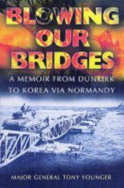 Blowing Our Bridges  A Memoir from Dunkirk to Korea Via Normandy