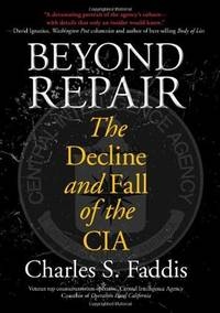 Beyond Repair; The Decline and Fall of the CIA