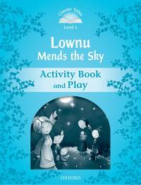 Classic Tales: Level 1: Lownu Mends the Sky Activity Book & Play