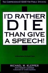 I'd Rather Die Than Give a Speech. The Comprehensive Guide for Public Speaking