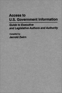 Access to U.S. Government Information: Guide to Executive and Legislative Authors and Authority...