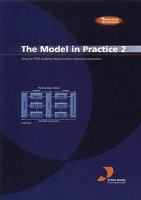 The Model in Practice 2: Using the EFQM Excellence Model to Deliver Continuous Improvement