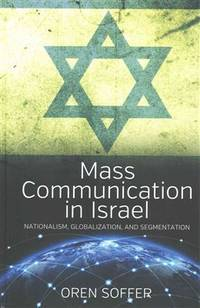 Mass Communication in Israel: Nationalism, Globalization, and Segmentation