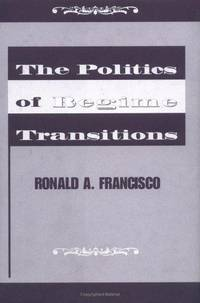 The Politics Of Regime Transitions by  Ronald A Francisco - First Edition - 2000 - from SCIENTEK BOOKS (SKU: PS-44)