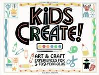Kids Create: Art and Craft Experience for 3 to 9 Year Olds
