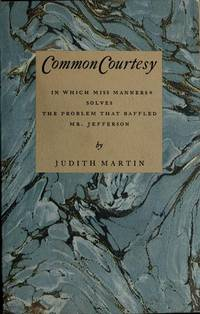 Common Courtesy: In Which Miss Manners Solves the Problem That Baffled Mr. Jefferson by  Judith Martin - 1st US Edition. - 1985 - from KALAMOS BOOKS and Biblio.com