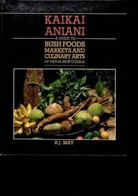 KAIKAI ANIANI: A GUIDE TO BUSH FOODS MARKETS AND CULINARY ARTS OF PAPUA NEW GUINEA.
