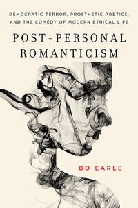 Post-Personal Romanticism:  Democratic Terror, Prosthetic Poetics, and the  Comedy of Modern...