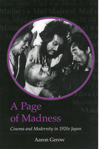 A Page of Madness: Cinema and Modernity in 1920s Japan (Michigan Monograph Series in Japanese...