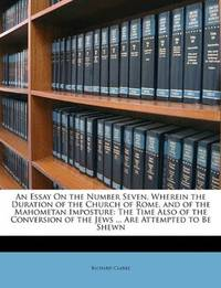 An Essay On the Number Seven Wherein the Duration Of the Church Of Rome, and Of the Mahometan Imposture