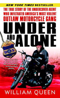Under and Alone: The True Story of the Undercover Agent Who Infiltrated America's Most...