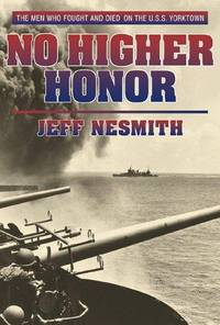No Higher Honor: The U.S.S. Yorktown and the Battle of Midway