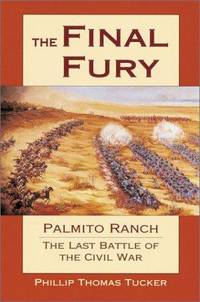 THE FINAL FURY. Palmito Ranch: the Last Battle of the Civil War.