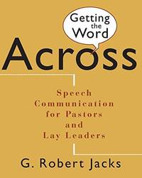 Getting the Words Across : Speech Communication for Pastors and Lay Leaders