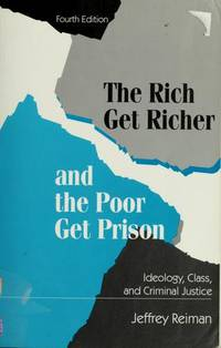The Rich Get Richer...and the Poor Get Prison : Ideology,Class,and Criminal Justice. Fourth Edition