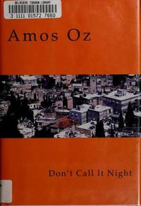 Don't Call It Night by  Amos Oz - First Edition - 1996 - from Bookmarc's and Biblio.com
